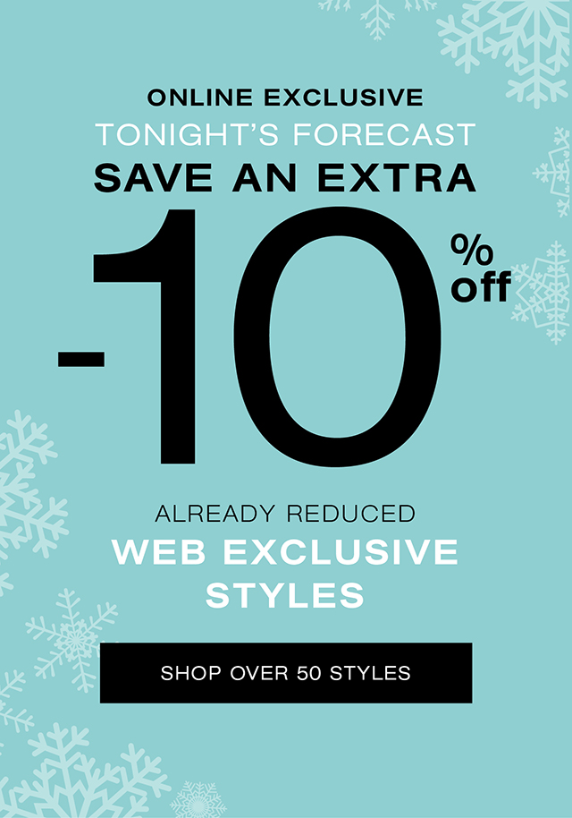 Tonight Online Only: Extra 10% off already reduced Web Exclusive styles